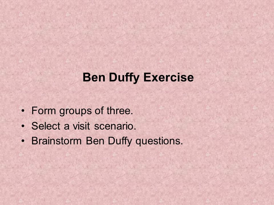 Ben Duffy Exercise Form groups of three. Select a visit scenario.