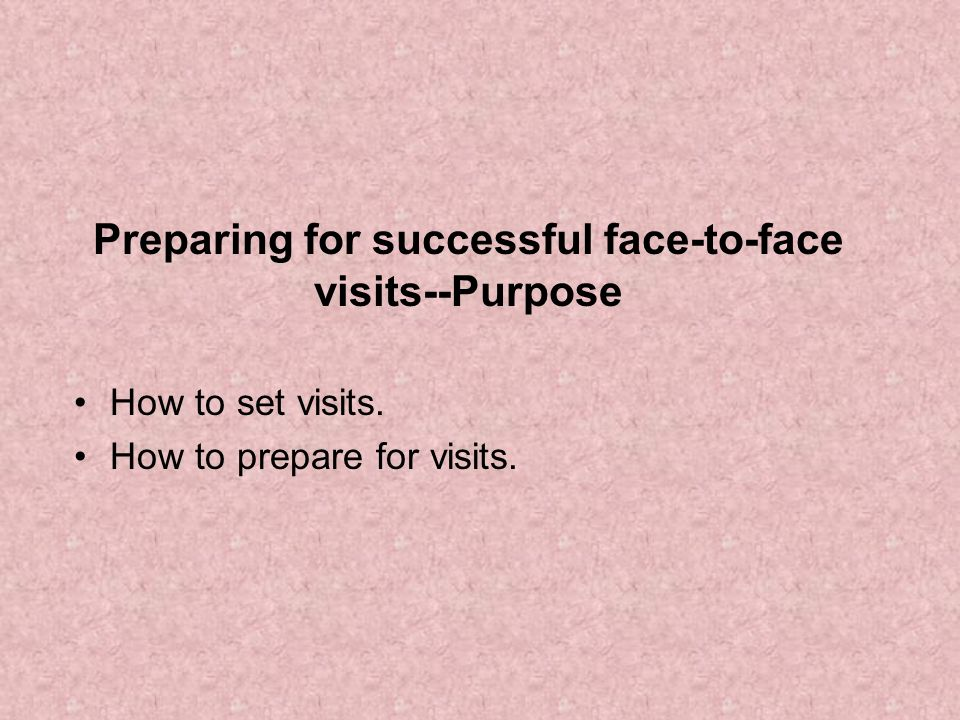 Preparing for successful face-to-face visits--Purpose