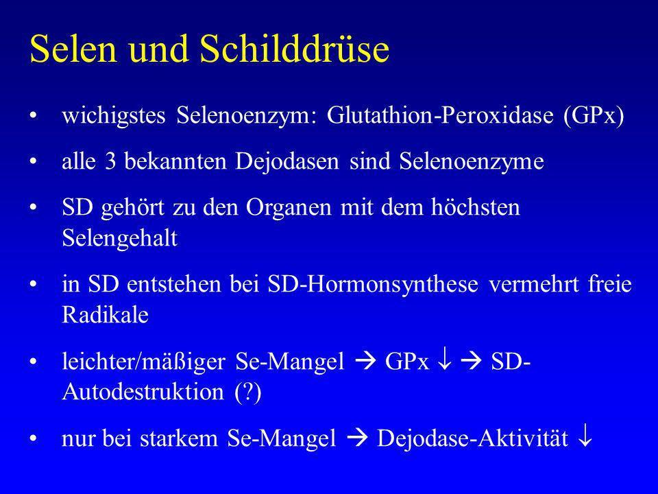 Selen und Schilddrüse wichigstes Selenoenzym: Glutathion-Peroxidase (GPx) alle 3 bekannten Dejodasen sind Selenoenzyme.