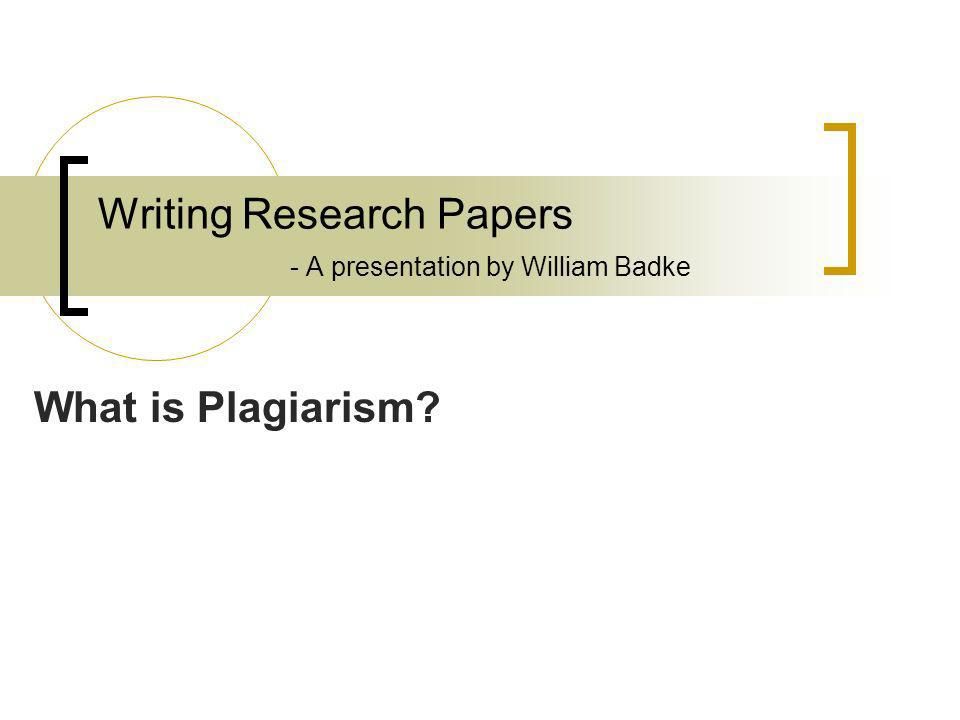 Writing Research Papers - A presentation by William Badke