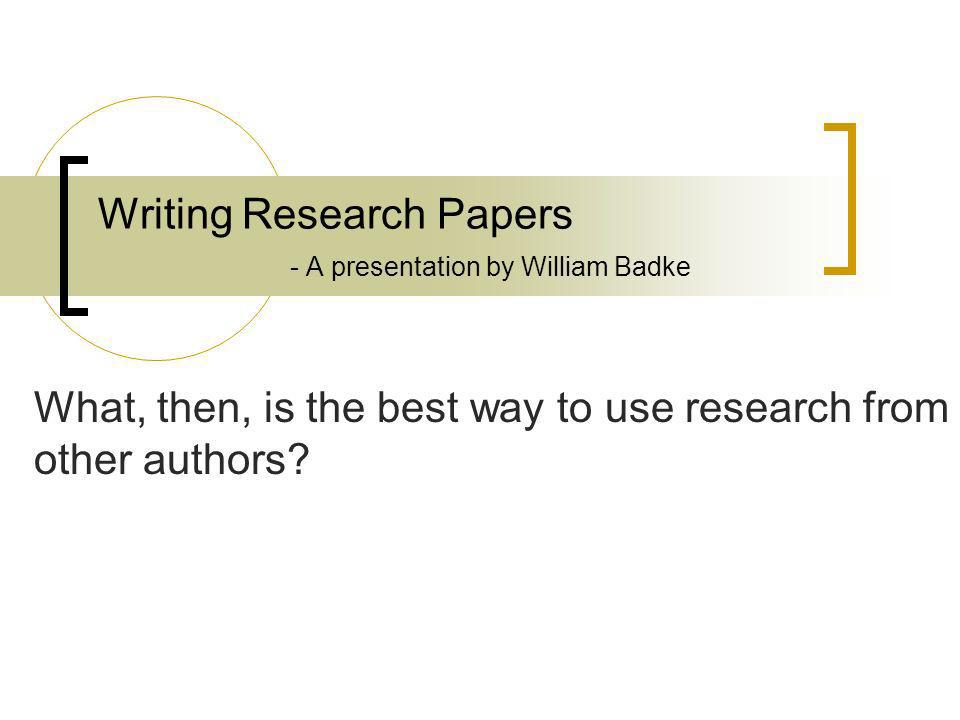 fastest way to write a research paper Step 2: write the methods this section responds to the question of how the problem was studied if your paper is proposing a new method, you need to include detailed information so a knowledgeable reader can reproduce the experiment.