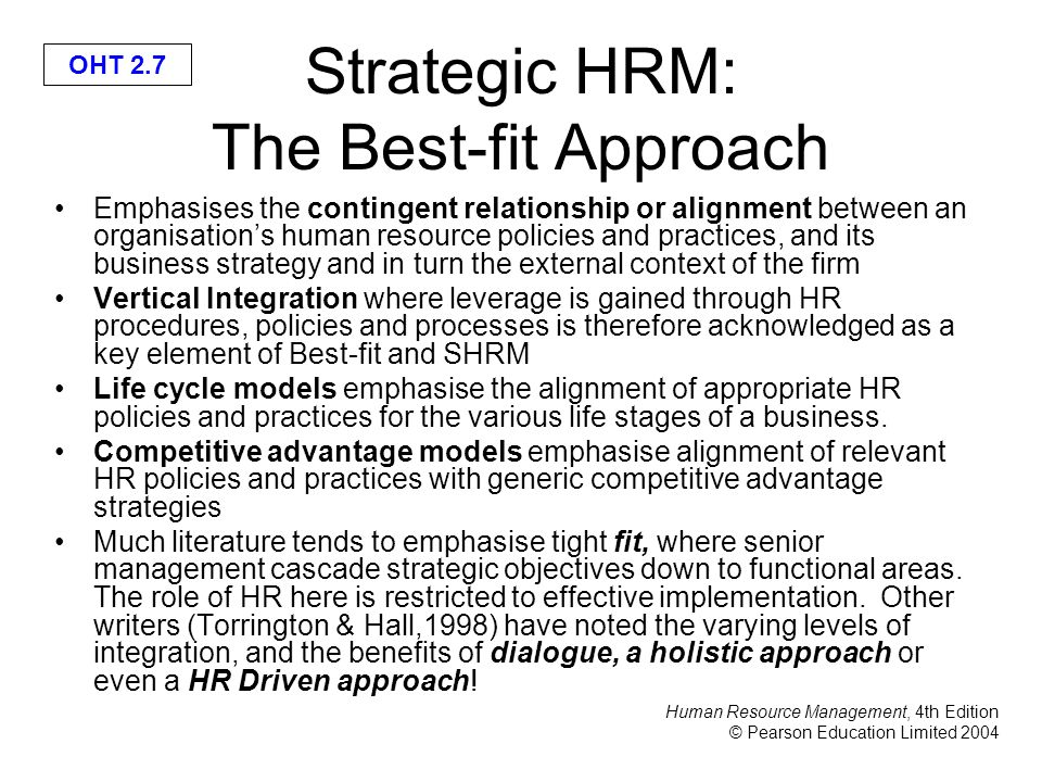 hrm best practice and fit approach In the 'best fit' approach there is no universal prescriptions for hrm practices it is all depending on the context and culture of the organisation in my opinion 'best fit' have a much bigger role than 'best practice', although it can be represented in choosing what best fits the organization, it will be useful to know the best practices .