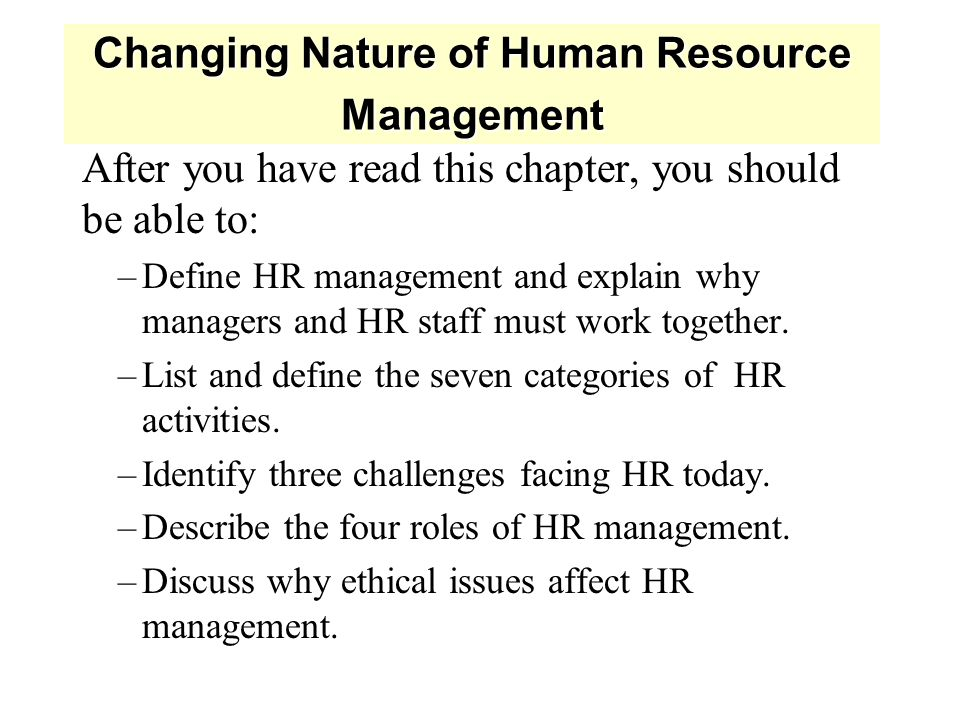 changing nature of human resource management Nature of human resource management human resource (hr) management the design of formal systems in an organization to ensure effective and efficient use of human.