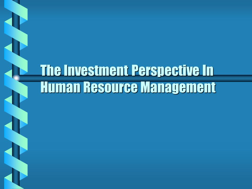 investment and human resource Module 1: an investment perspective of human resource management readings: mello, ja 2011, strategic human resource management, chapter 1 oxman.