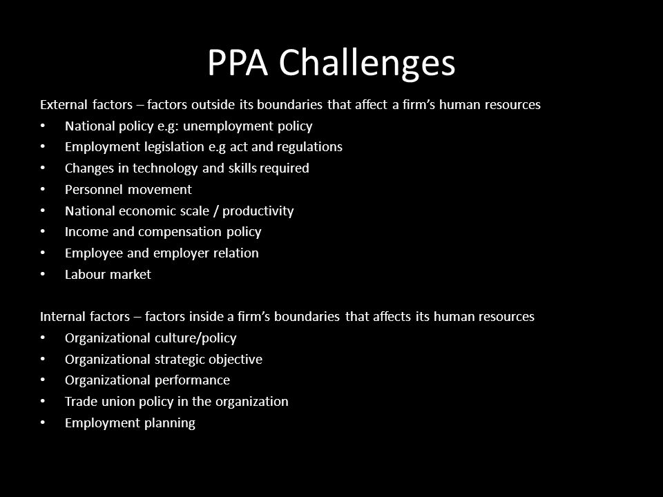 PPA Challenges External factors – factors outside its boundaries that affect a firm's human resources.