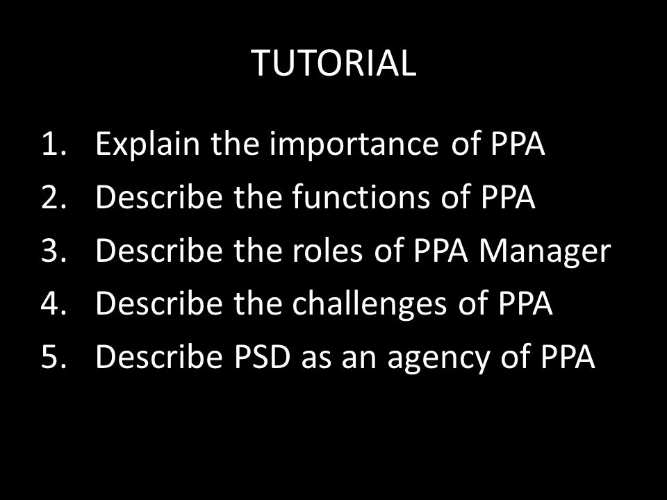 TUTORIAL Explain the importance of PPA Describe the functions of PPA