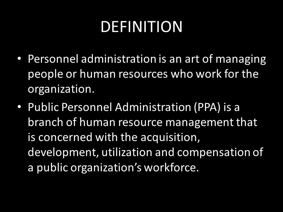 DEFINITION Personnel administration is an art of managing people or human resources who work for the organization.