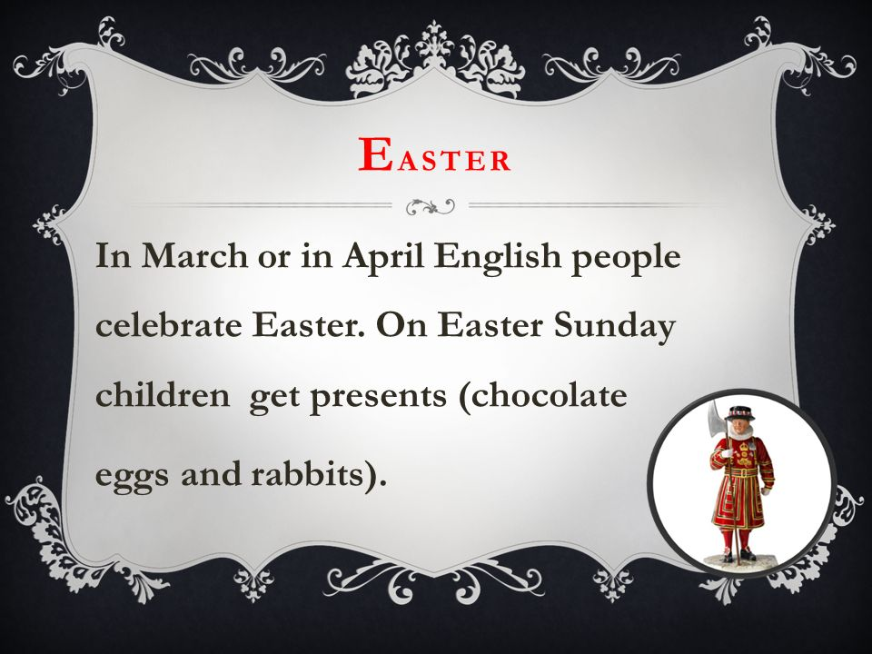 EASTER In March or in April English people celebrate Easter.