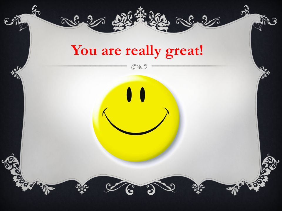 You are really great!