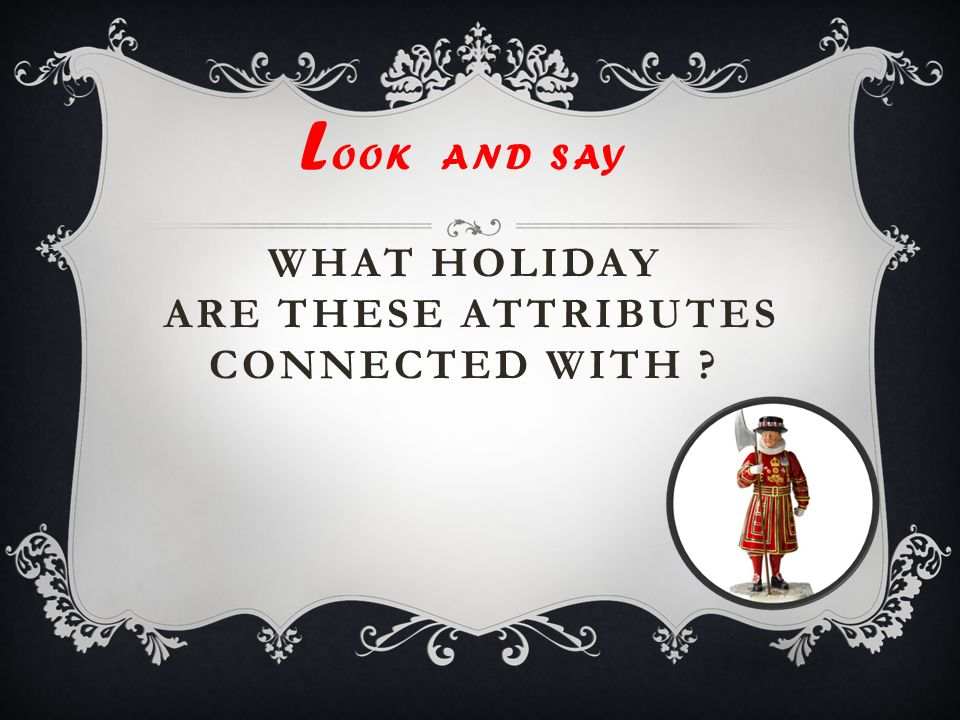 Look and say what holiday are these attributes connected with