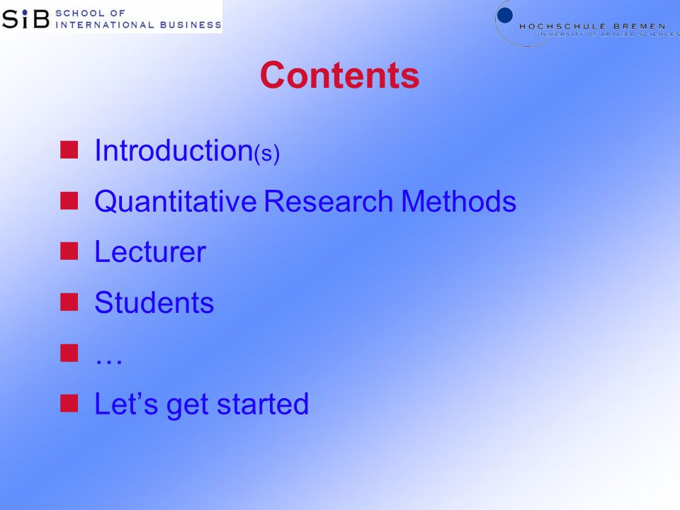 Contents Introduction(s) Quantitative Research Methods Lecturer