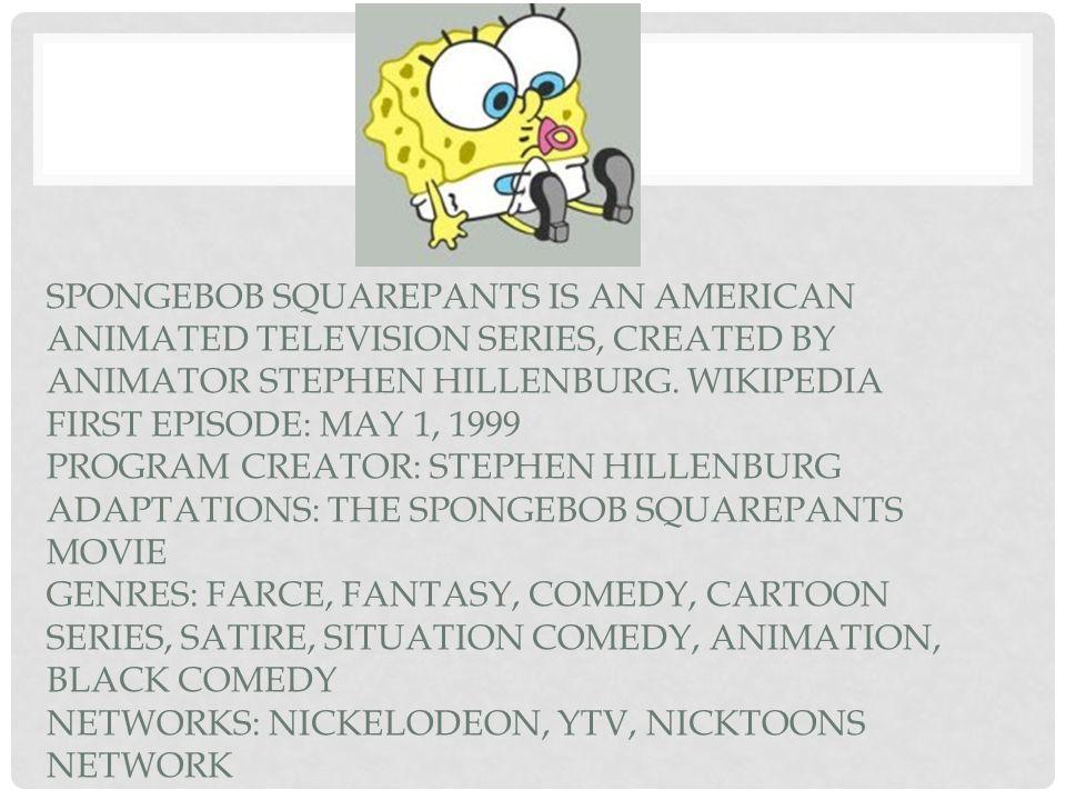 SpongeBob SquarePants is an American animated television series, created by animator Stephen Hillenburg.