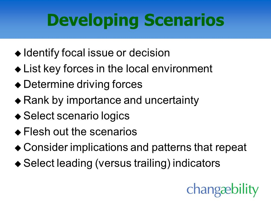 Developing Scenarios Identify focal issue or decision