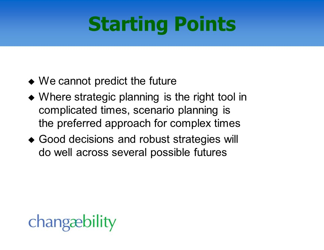 Starting Points We cannot predict the future