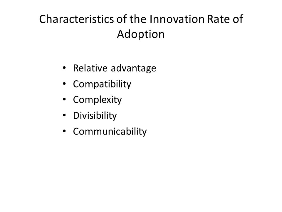 relative advantage compatibility complexity divisibility and communicability How do you think its success will be affected by the five characteristics of an innovation: relative advantage, compatibility, complexity, divisibility, and communicability expert answer 100 % ( 2 ratings.