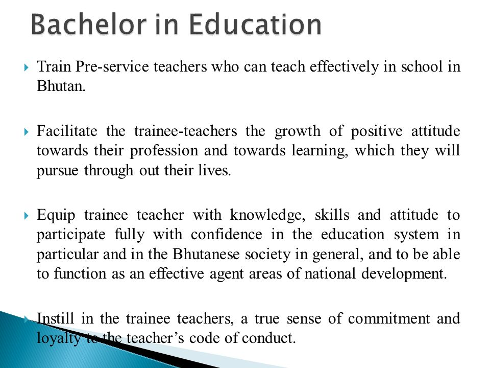 Presentation on preserviceteacher education ppt video online bachelor in education train pre service teachers who can teach effectively in school in bhutan malvernweather Images