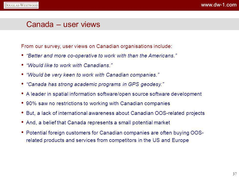 Canada – user views From our survey, user views on Canadian organisations include: Better and more co-operative to work with than the Americans.