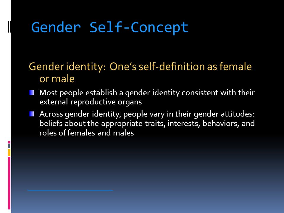 Gender Self-Concept Gender identity: One's self-definition as female or male.