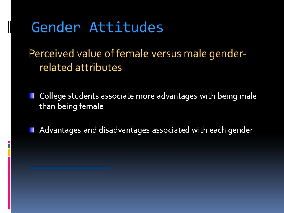 Gender Attitudes Perceived value of female versus male gender- related attributes.