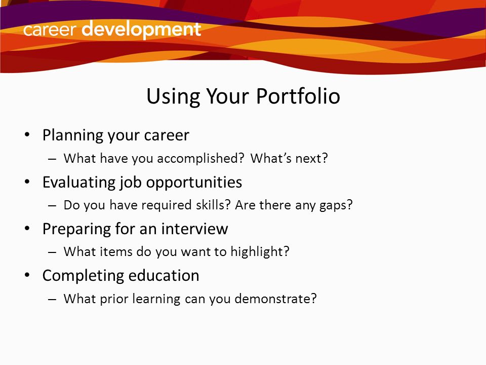 Using Your Portfolio Planning your career Evaluating job opportunities