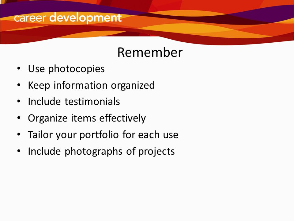 Remember Use photocopies Keep information organized