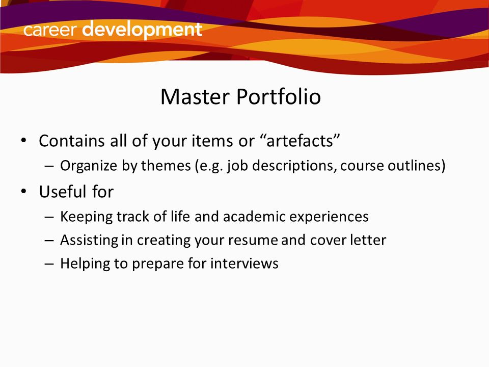 Master Portfolio Contains all of your items or artefacts Useful for