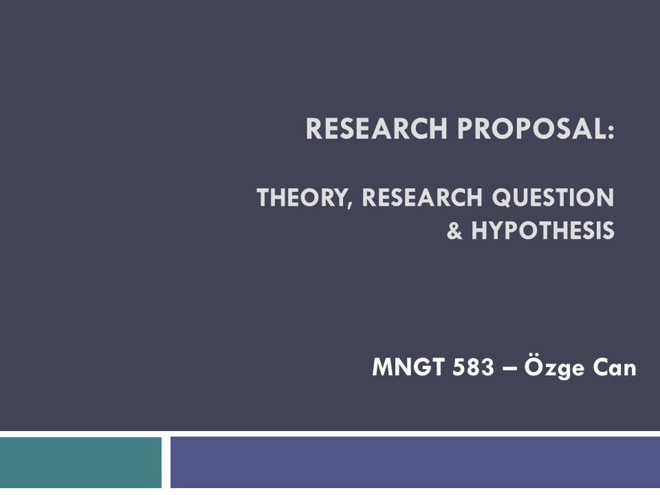 Research Proposal Theory Research Question Hypothesis Ppt