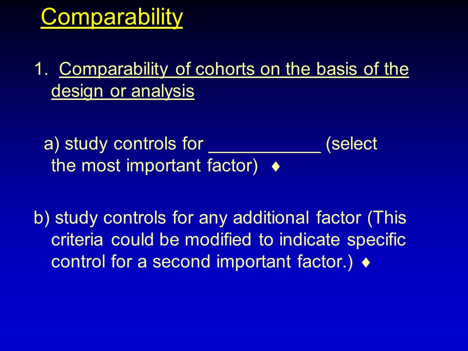 Comparability 1. Comparability of cohorts on the basis of the design or analysis.