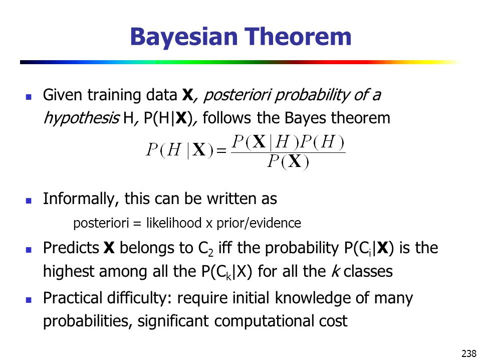 Bayesian Theorem Given training data X, posteriori probability of a hypothesis H, P(H|X), follows the Bayes theorem.
