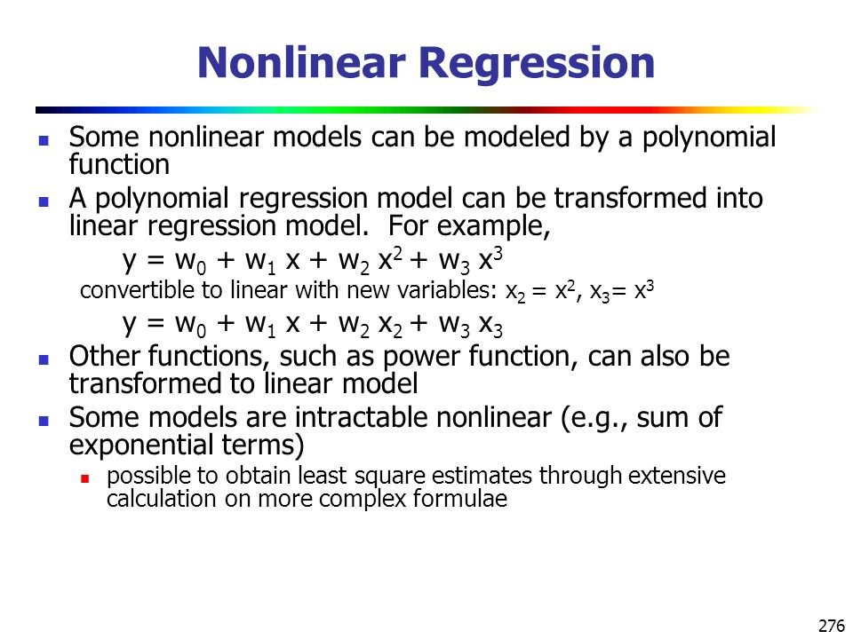 Nonlinear Regression Some nonlinear models can be modeled by a polynomial function.