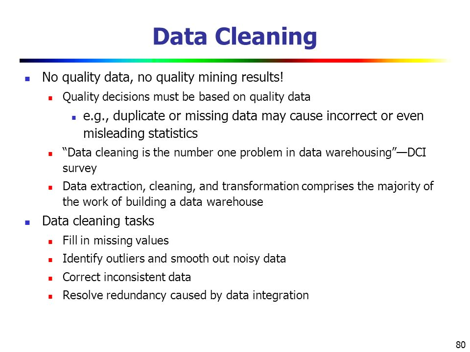 Data Cleaning No quality data, no quality mining results!