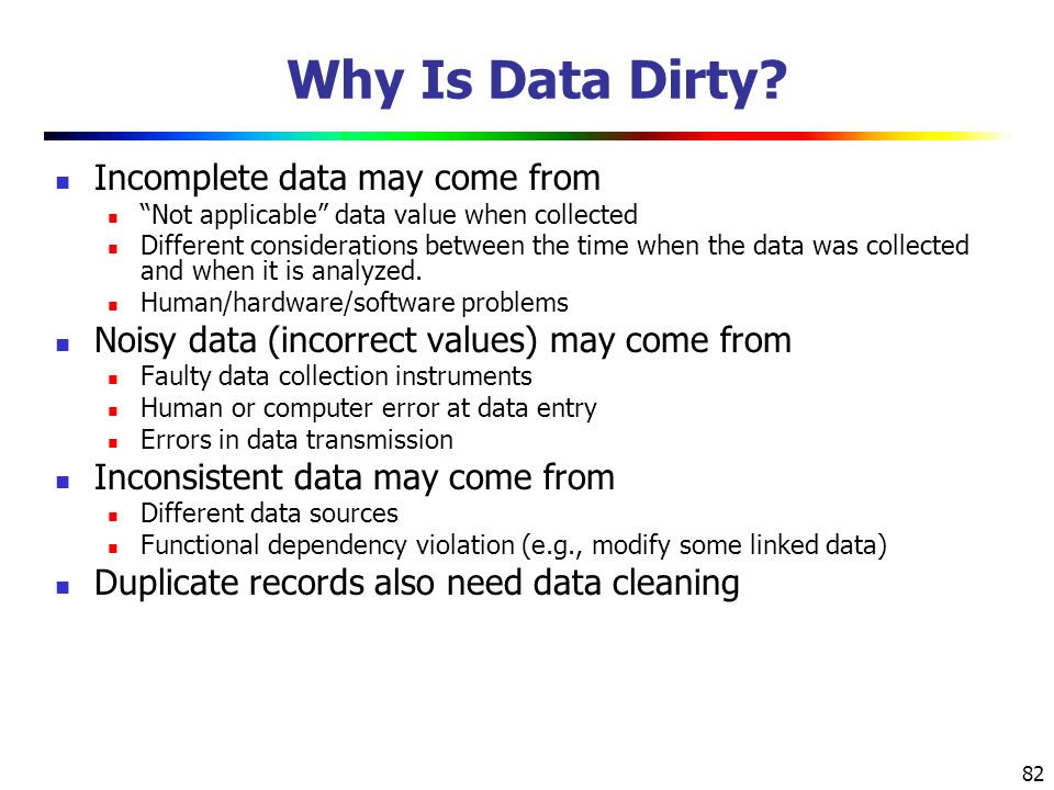 Why Is Data Dirty Incomplete data may come from