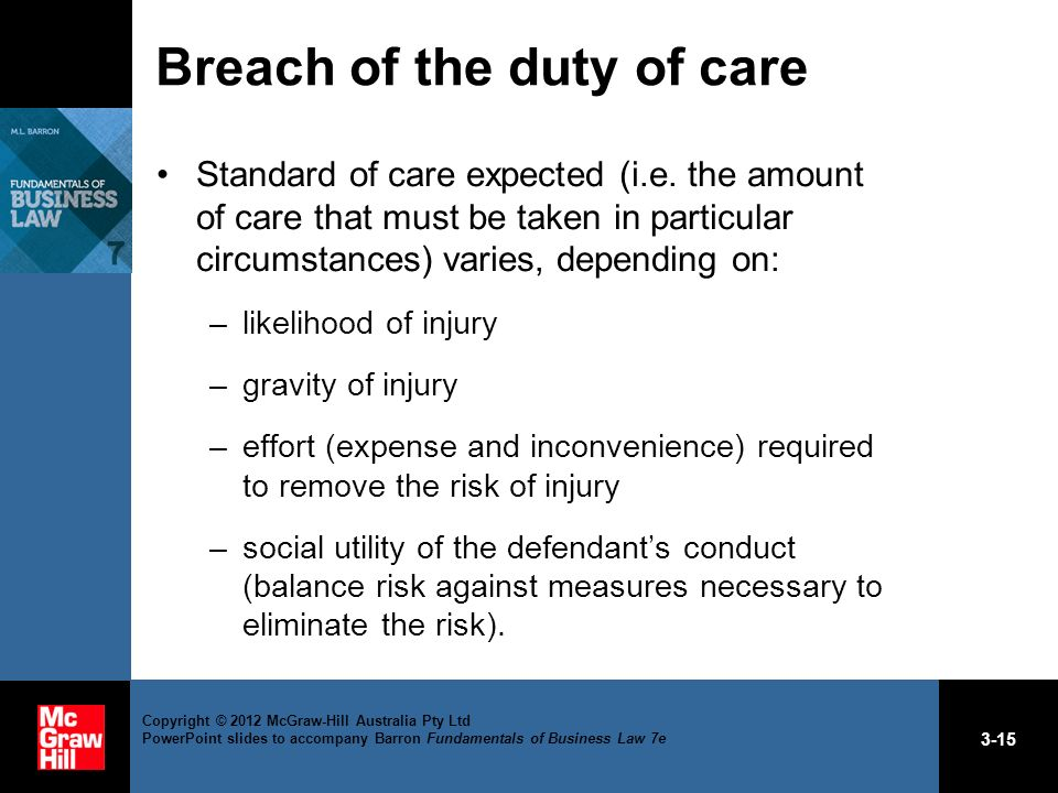 breach of the duty of care The extent of the burden to the defendant and the consequences to the community of imposing a duty of care with resulting liability for breach and the availability, cost, and prevalence of insurance for the risk involved.