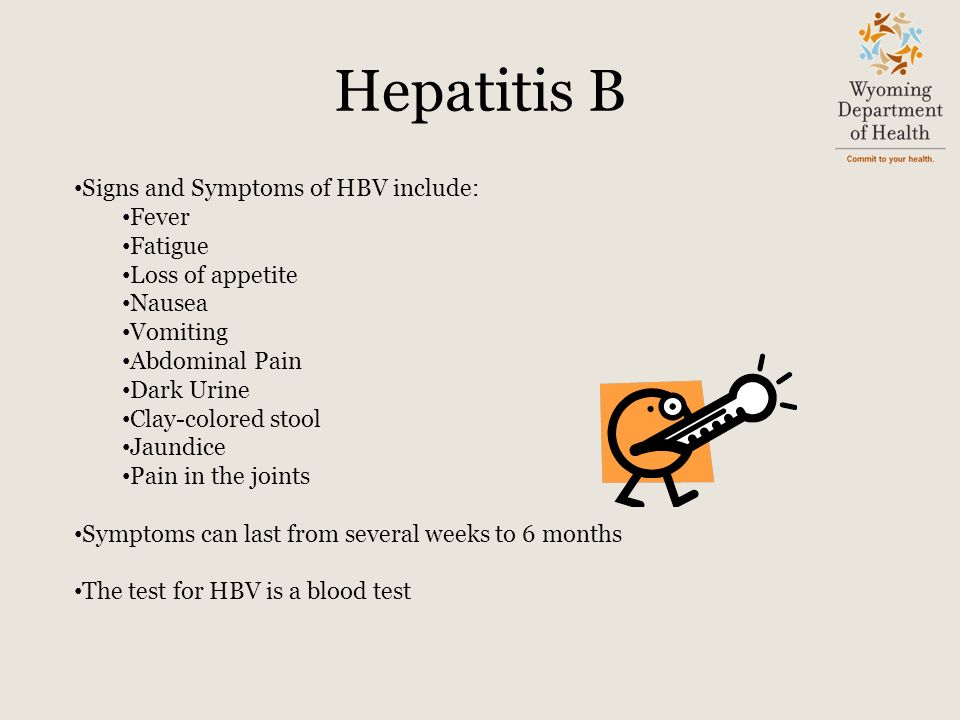 Hepatitis B Signs and Symptoms of HBV include: Fever Fatigue