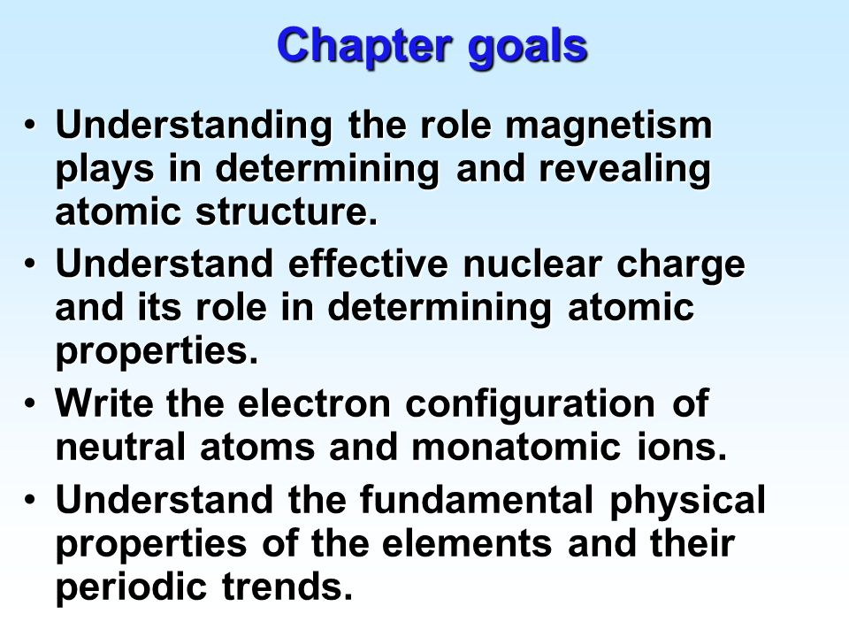 Chapter goals Understanding the role magnetism plays in determining and revealing atomic structure.