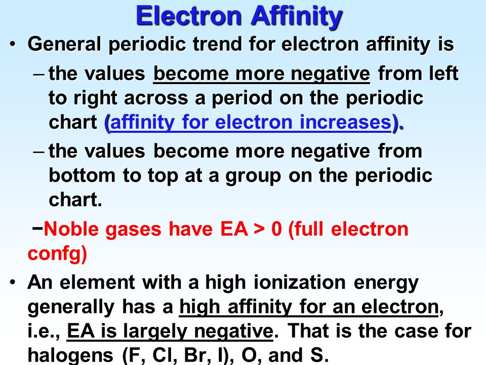 Electron Affinity General periodic trend for electron affinity is
