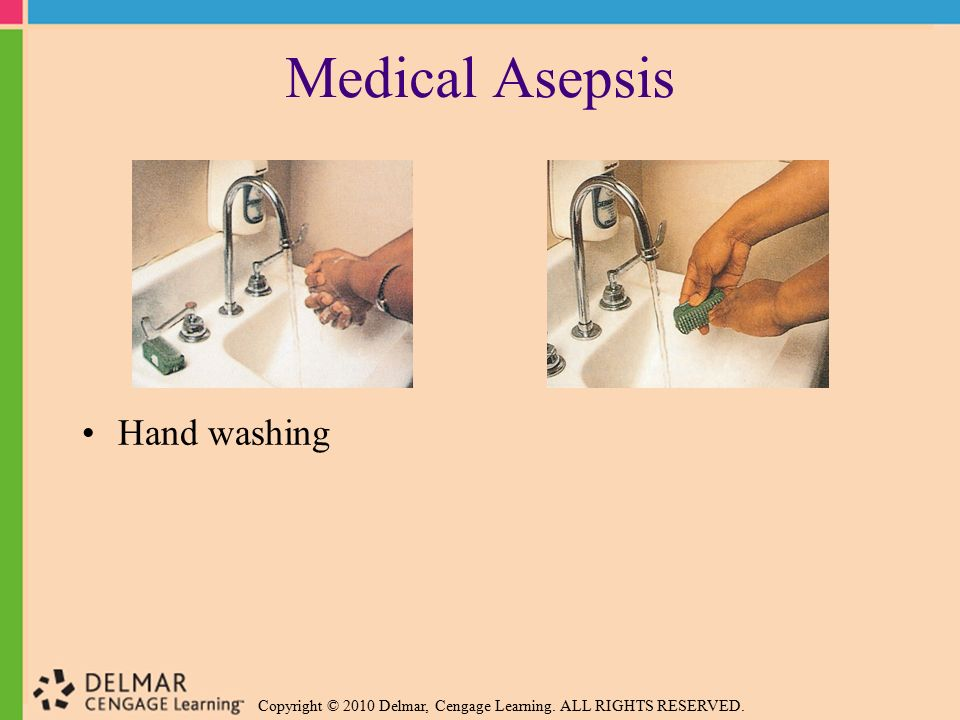 Medical Asepsis Hand washing See procedures: 22-1, 22-2, 22-4, 22-5
