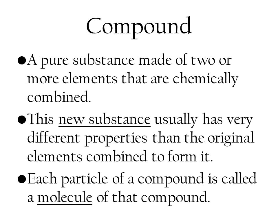 Compound A pure substance made of two or more elements that are chemically combined.