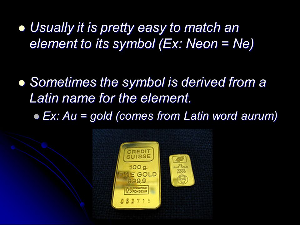 Sometimes the symbol is derived from a Latin name for the element.
