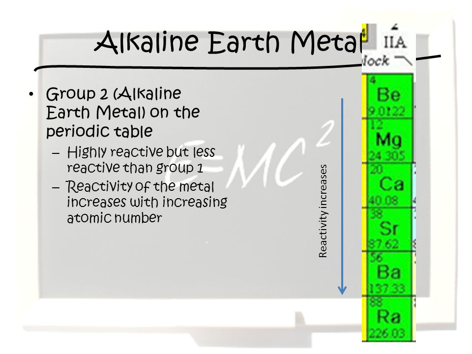 Alkaline Earth Metals Group 2 (Alkaline Earth Metal) on the periodic table. Highly reactive but less reactive than group 1.