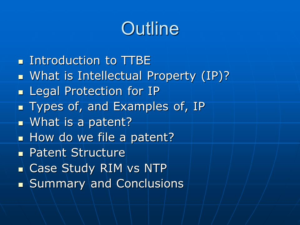 Outline Introduction to TTBE What is Intellectual Property (IP)