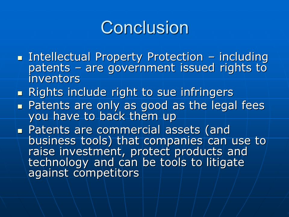 Conclusion Intellectual Property Protection – including patents – are government issued rights to inventors.