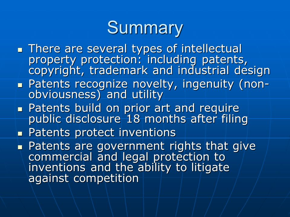 Summary There are several types of intellectual property protection: including patents, copyright, trademark and industrial design.