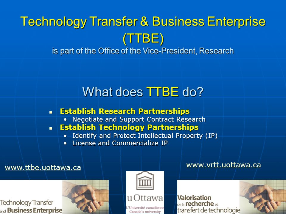 Technology Transfer & Business Enterprise (TTBE) is part of the Office of the Vice-President, Research What does TTBE do
