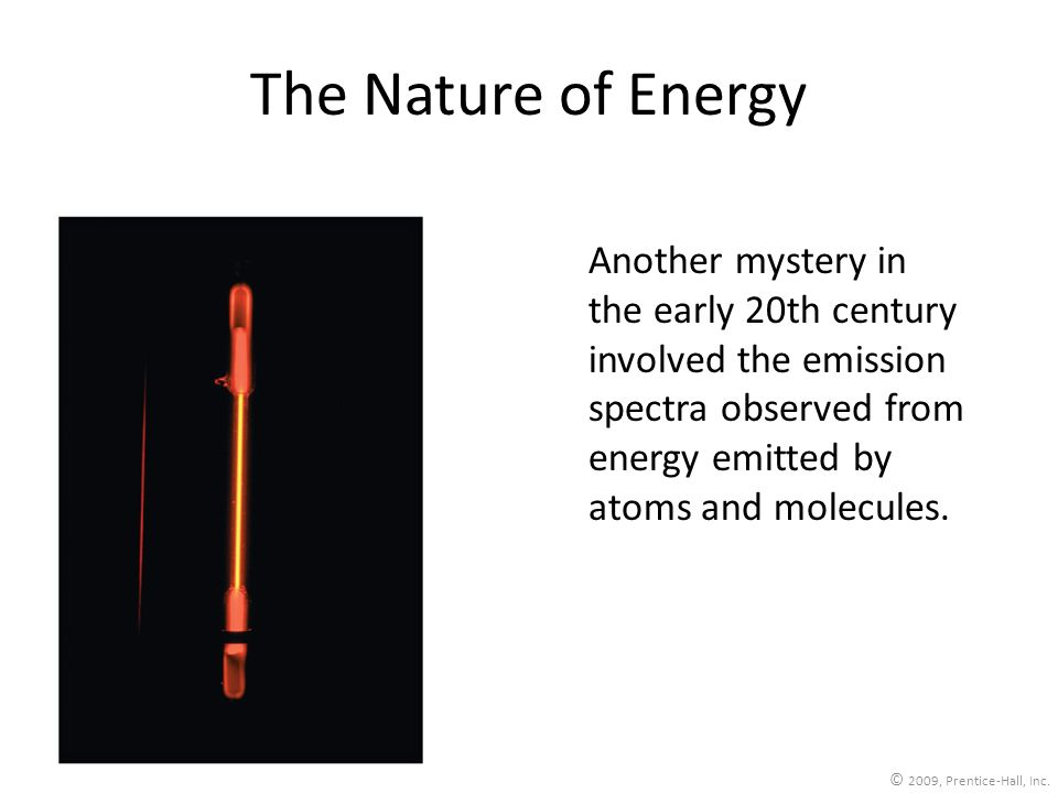 The Nature of Energy Another mystery in the early 20th century involved the emission spectra observed from energy emitted by atoms and molecules.
