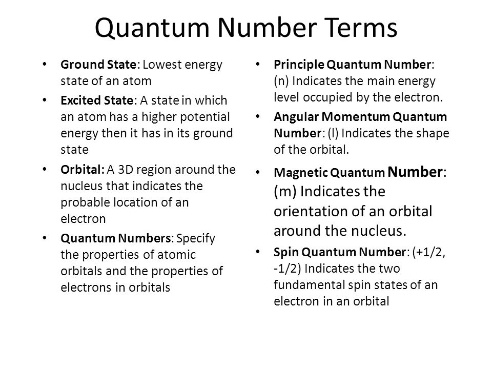 Quantum Number Terms Ground State: Lowest energy state of an atom