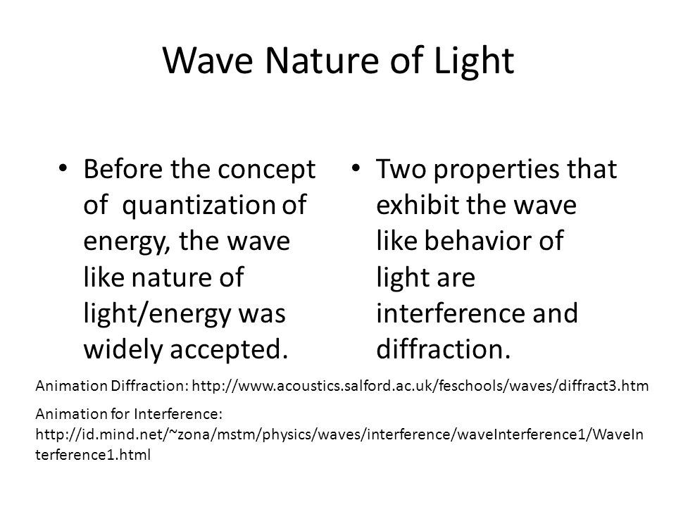 Wave Nature of Light Before the concept of quantization of energy, the wave like nature of light/energy was widely accepted.