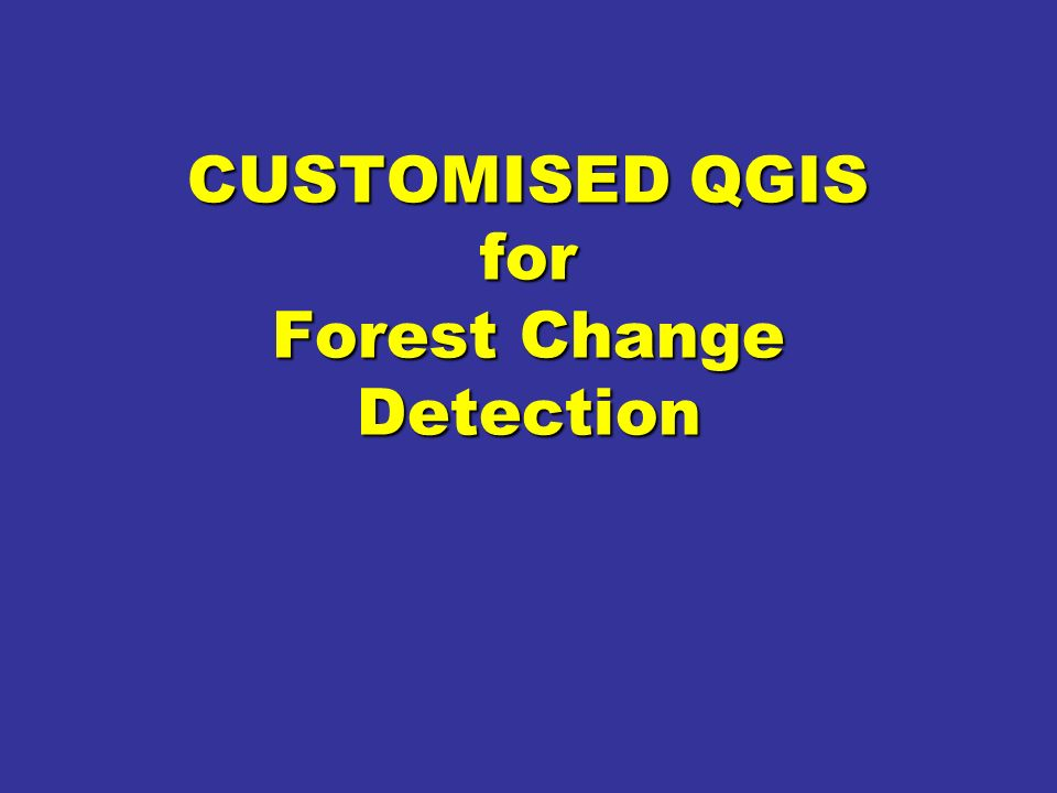 CUSTOMISED QGIS for Forest Change Detection