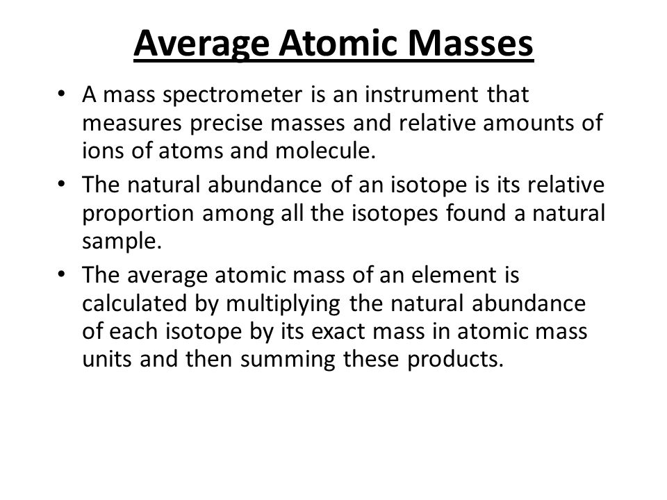 Elements atoms and ions ppt video online download average atomic masses a mass spectrometer is an instrument that measures precise masses and relative amounts urtaz Image collections