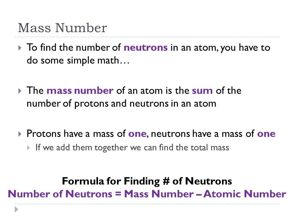 Mass Number To find the number of neutrons in an atom, you have to do some simple math…